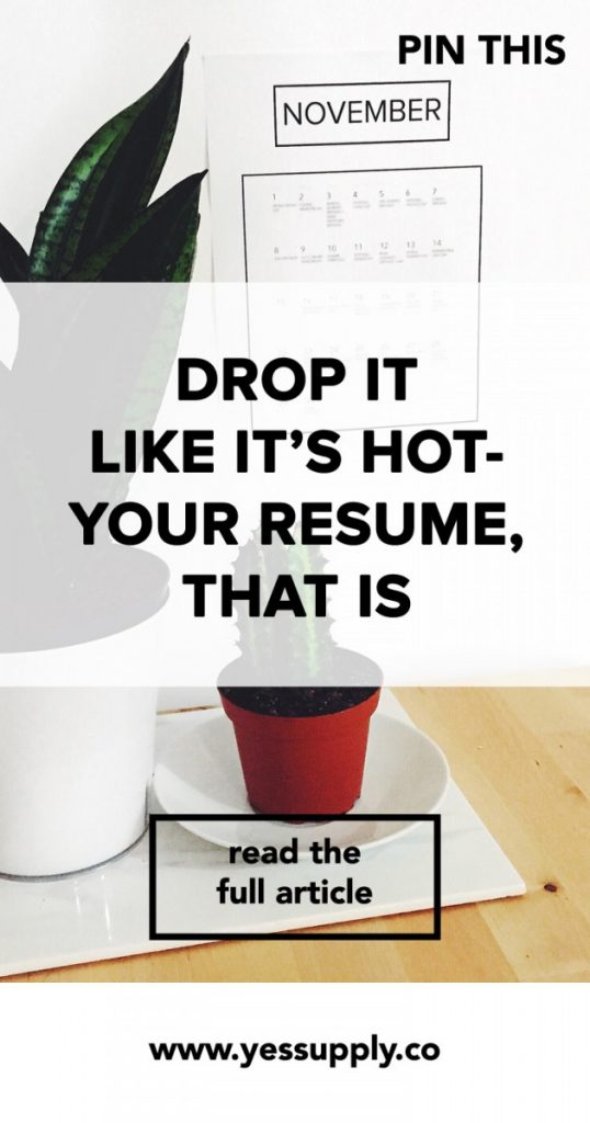 DROP IT LIKE IT'S HOT- YOUR RESUME, THAT IS