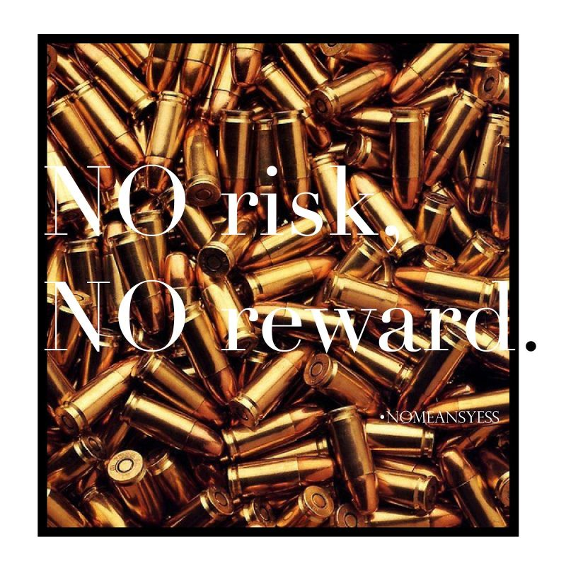 quote, no risk no reward