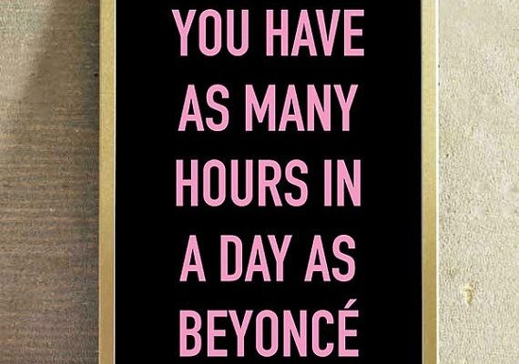 you have as many hours in a day as Byonce