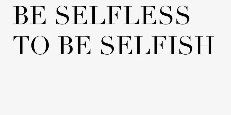 Be Selfish