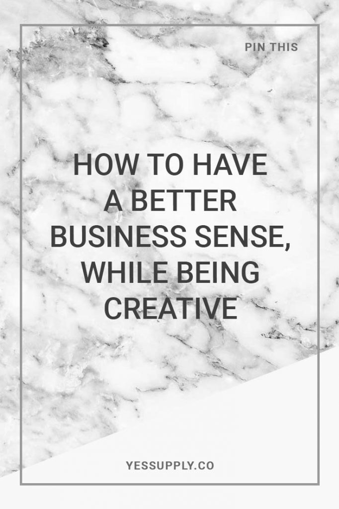 How to Have a Better Business Sense, While Being Creative