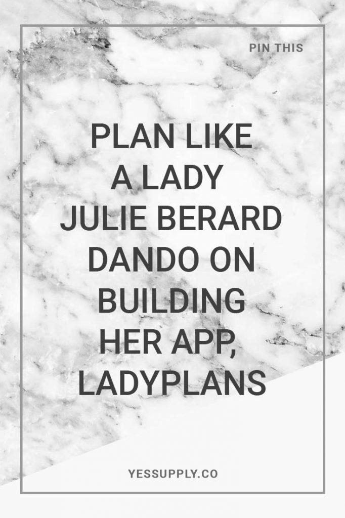 Plan Like a Lady Julie Berard Dando on Building Her App Ladyplans