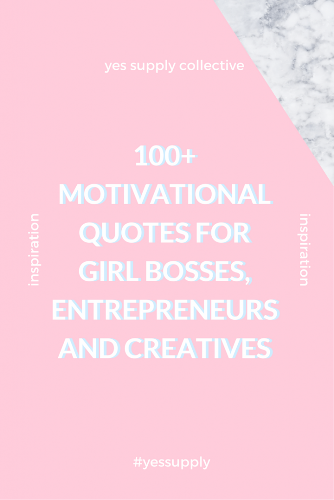Need some inspiration to keep you motivated, inspired and thinking different? Jump into 100+ quotes for girl bosses, entrepreneurs and creatives. Feel free to share these on your own social media platforms and tag @yessupply to get some social media love from our team.