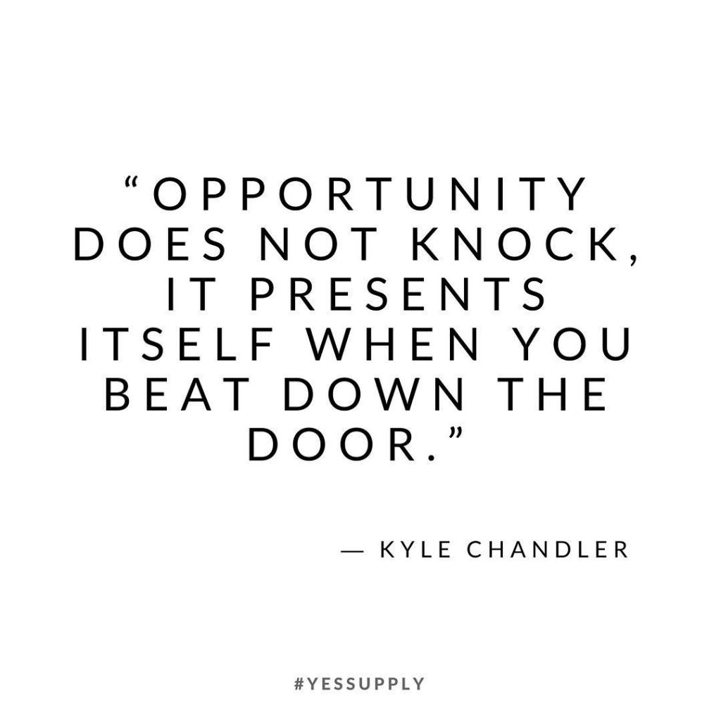 If you're waiting for opportunities to fall into your lap, you'll be waiting a long time. For more inspiration, quotes and tips on self-love and business for women, girlbosses, coaches, service, and freedom based business and female entrepreneurs check out www.yessupply.co