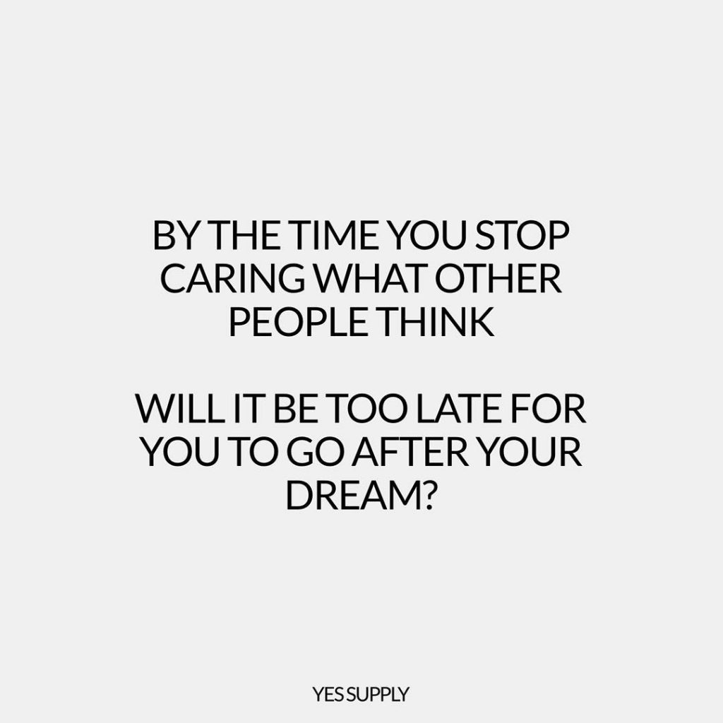 By the time you stop caring what other people think will it be too late for you to go after your dream? For more inspiration, quotes and tips on self-love and business for women, girlbosses, coaches, service, and freedom based business and female entrepreneurs check out www.yessupply.co