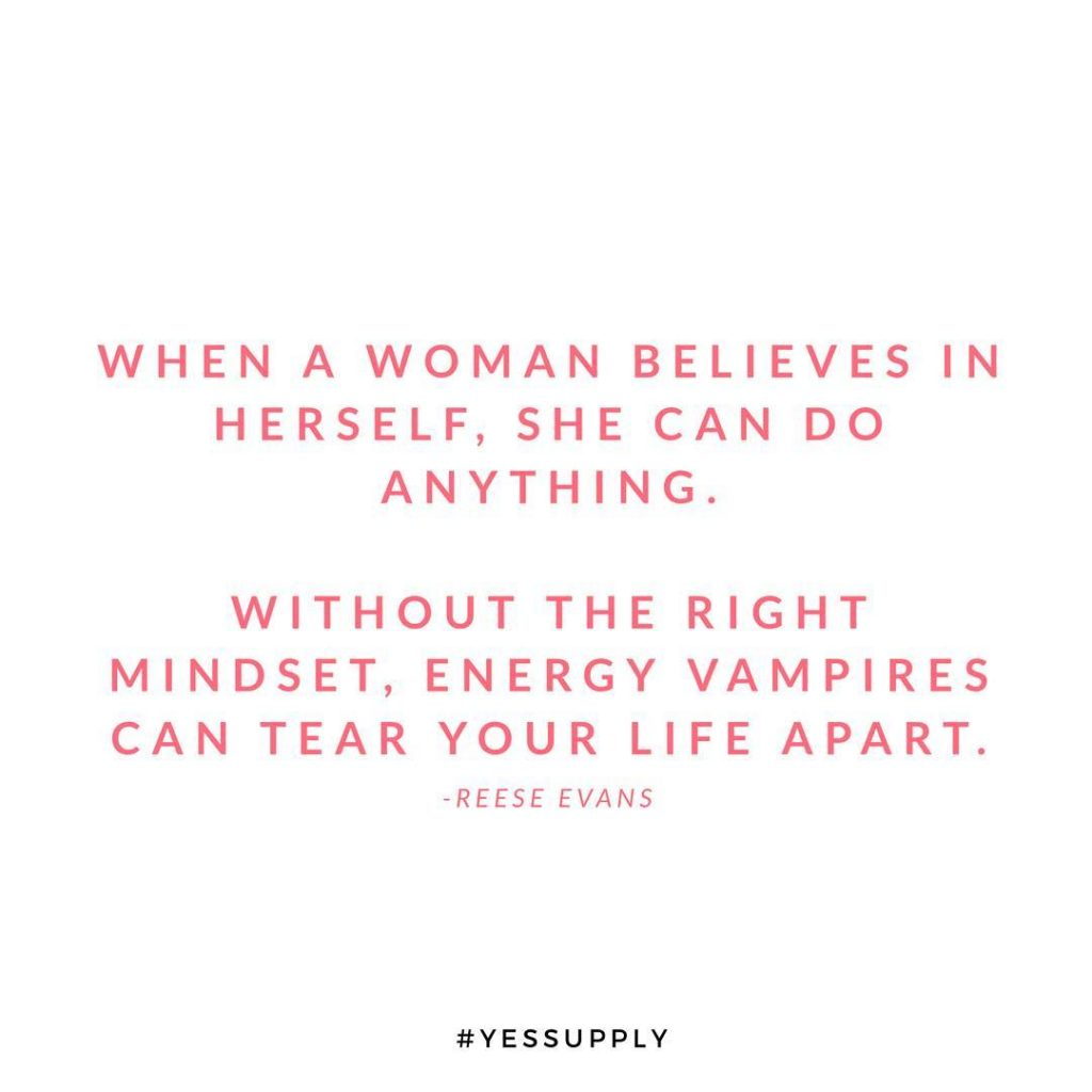 When a woman believes in herself, she can do anything. Without the right mindset, energy, vampires can tear your life apart. For more inspiration, quotes and tips on self-love and business for women, girlbosses, coaches, service, and freedom based business and female entrepreneurs check out www.yessupply.co