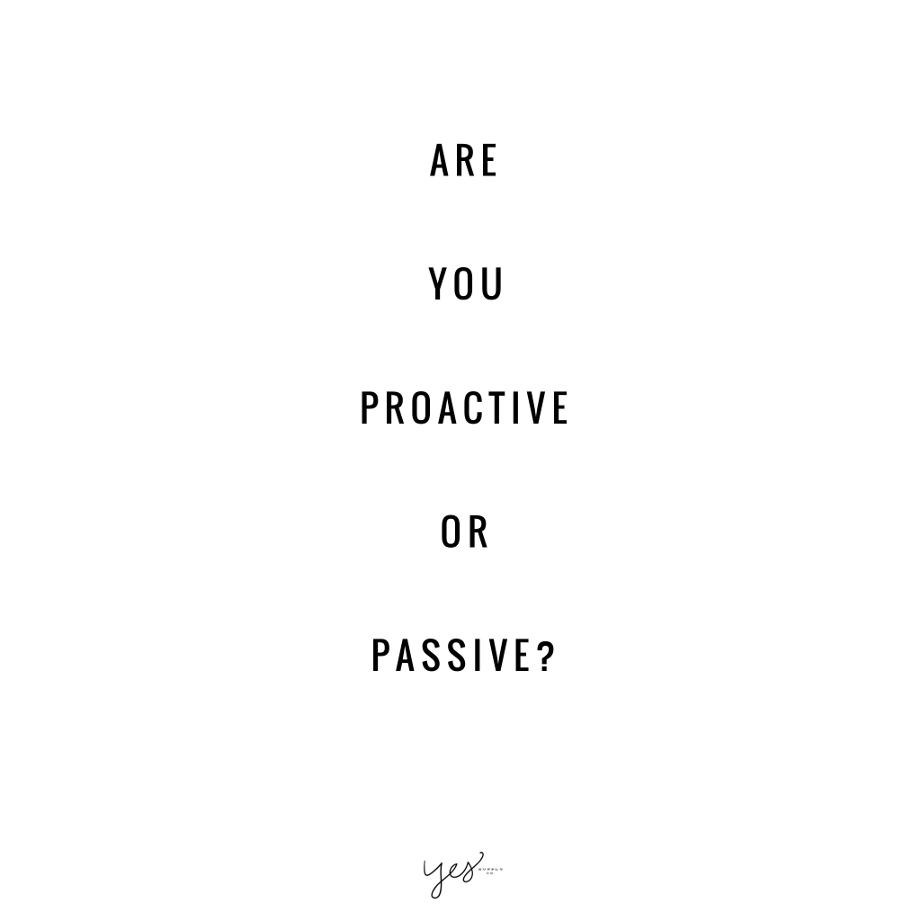 Are you proactive or passive. For more inspiration, quotes and tips on self-love and business for girlbosses and female creatives check out yessupply.co.