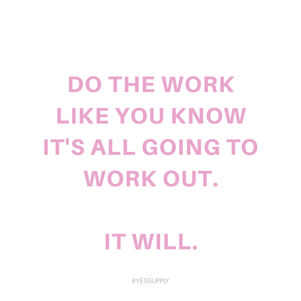Do the work like you know it's all going to work out it will. For more inspiration, quotes and tips on self-love and business for girlbosses and female creatives check out yessupply.co.