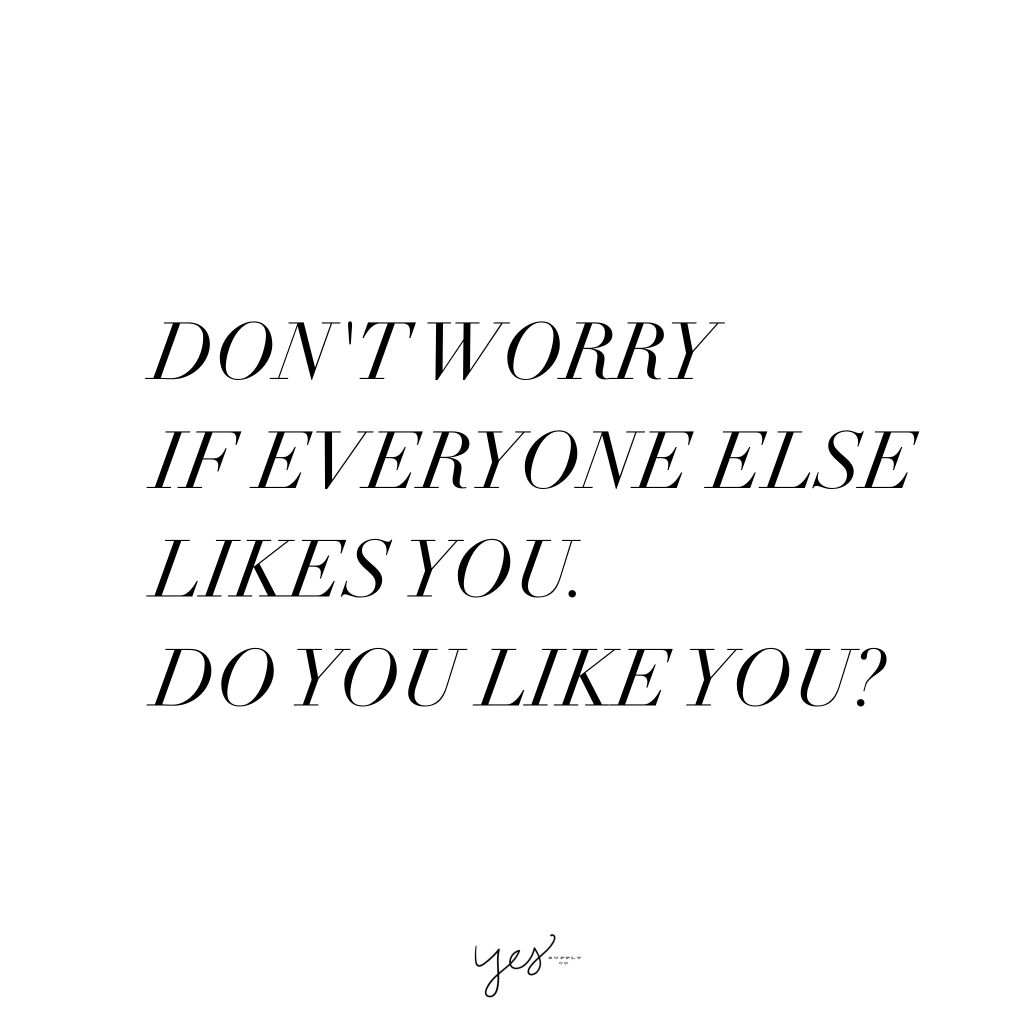 Don't worry if everyone else likes you. Do you like you? For more inspiration, quotes and tips on self-love and business for girlbosses and female creatives check out yessupply.co.