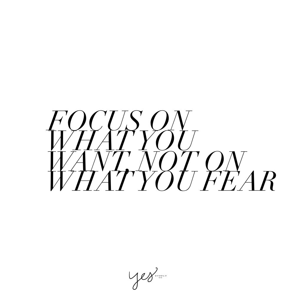 Focus on what you want, not on what you fear. For more inspiration, quotes and tips on self-love and business for girlbosses and female creatives check out yessupply.co.