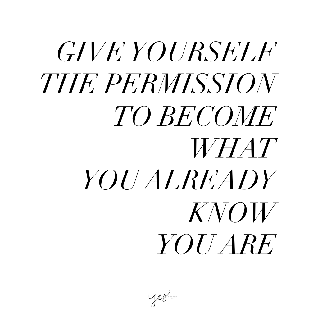 Give yourself the permission to become what you already know you are. For more inspiration, quotes and tips on self-love and business for girlbosses and female creatives check out yessupply.co.