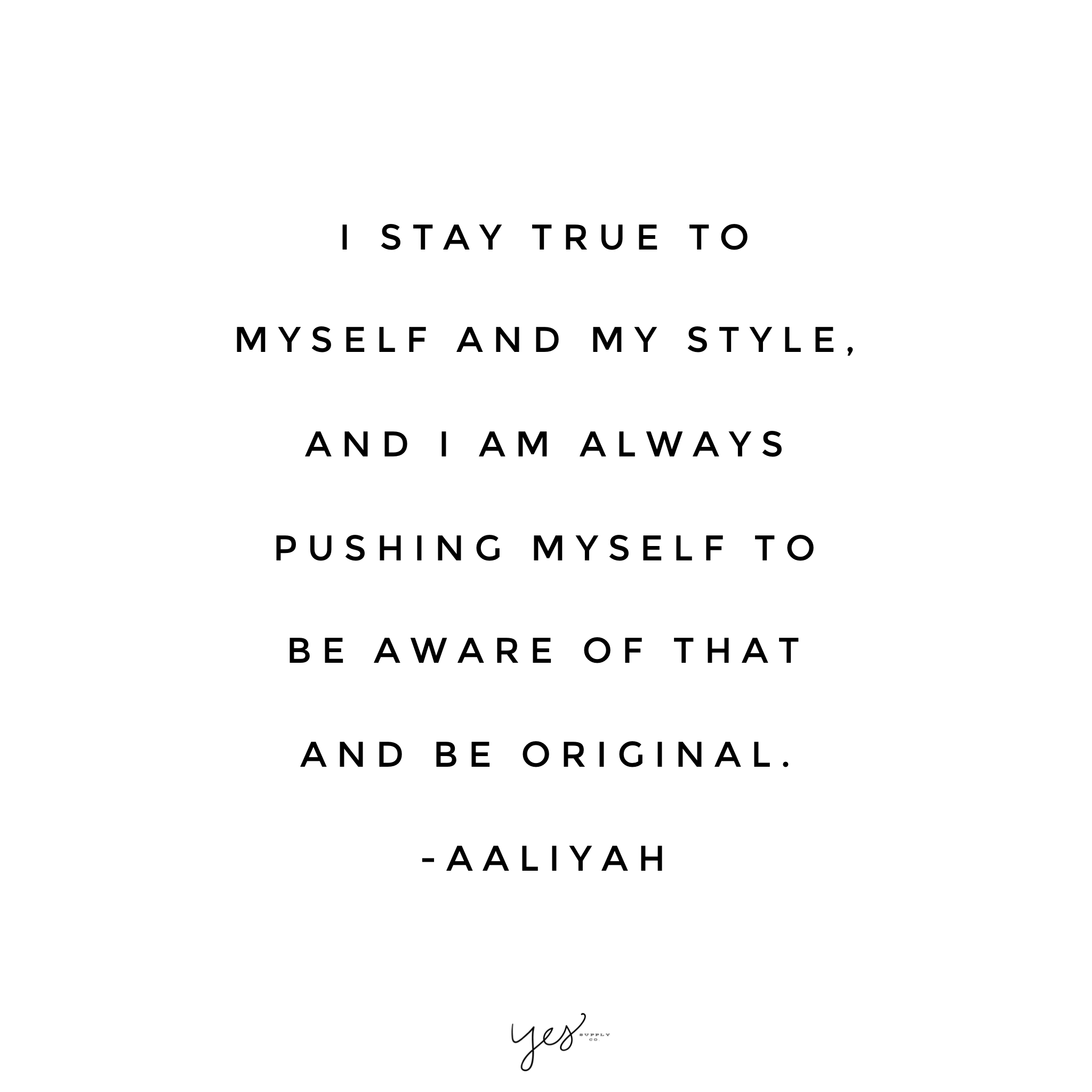 I Stay True To Myself And My Style And I Am Always Pushing Myself To