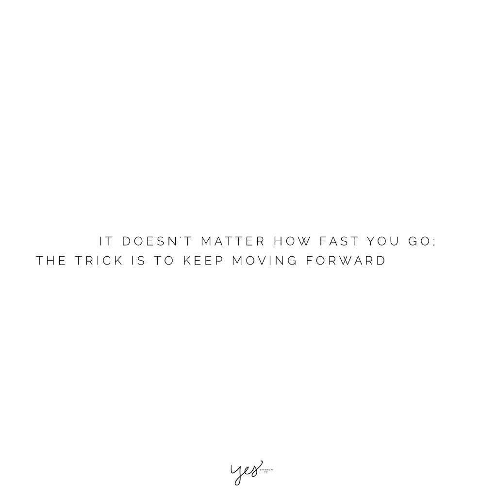 It doesn't matter how far you go: the trick is to keep moving forward. For more inspiration, quotes and tips on self-love and business for girlbosses and female creatives check out yessupply.co.