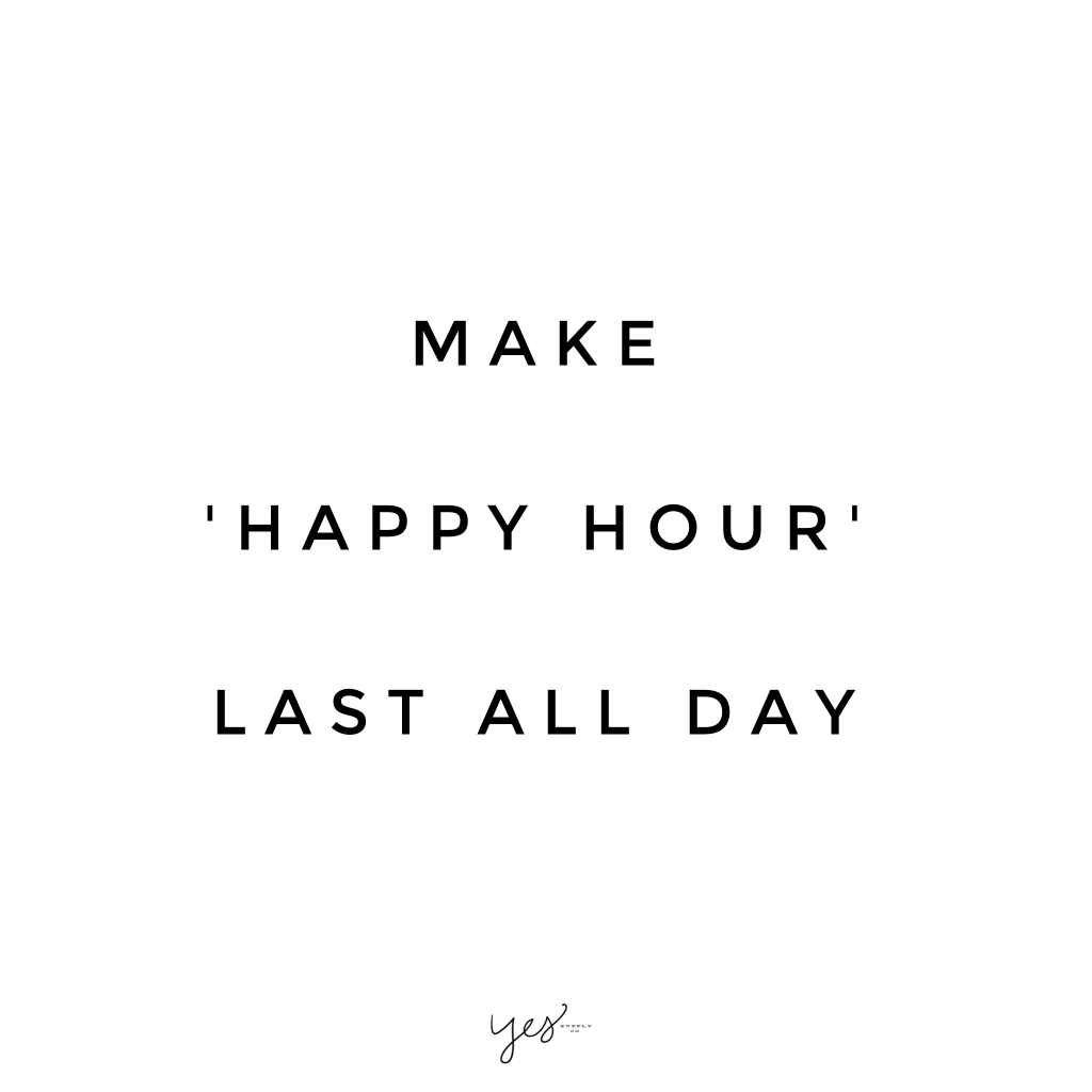 Make happy hour last all day. For more inspiration, quotes and tips on self-love and business for girlbosses and female creatives check out yessupply.co.