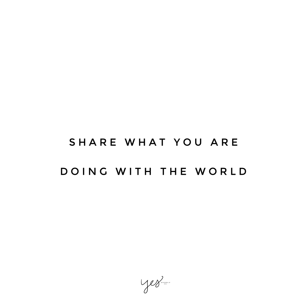 Share what you are doing with the world. For more inspiration, quotes and tips on self-love and business for girlbosses and female creatives check out yessupply.co.