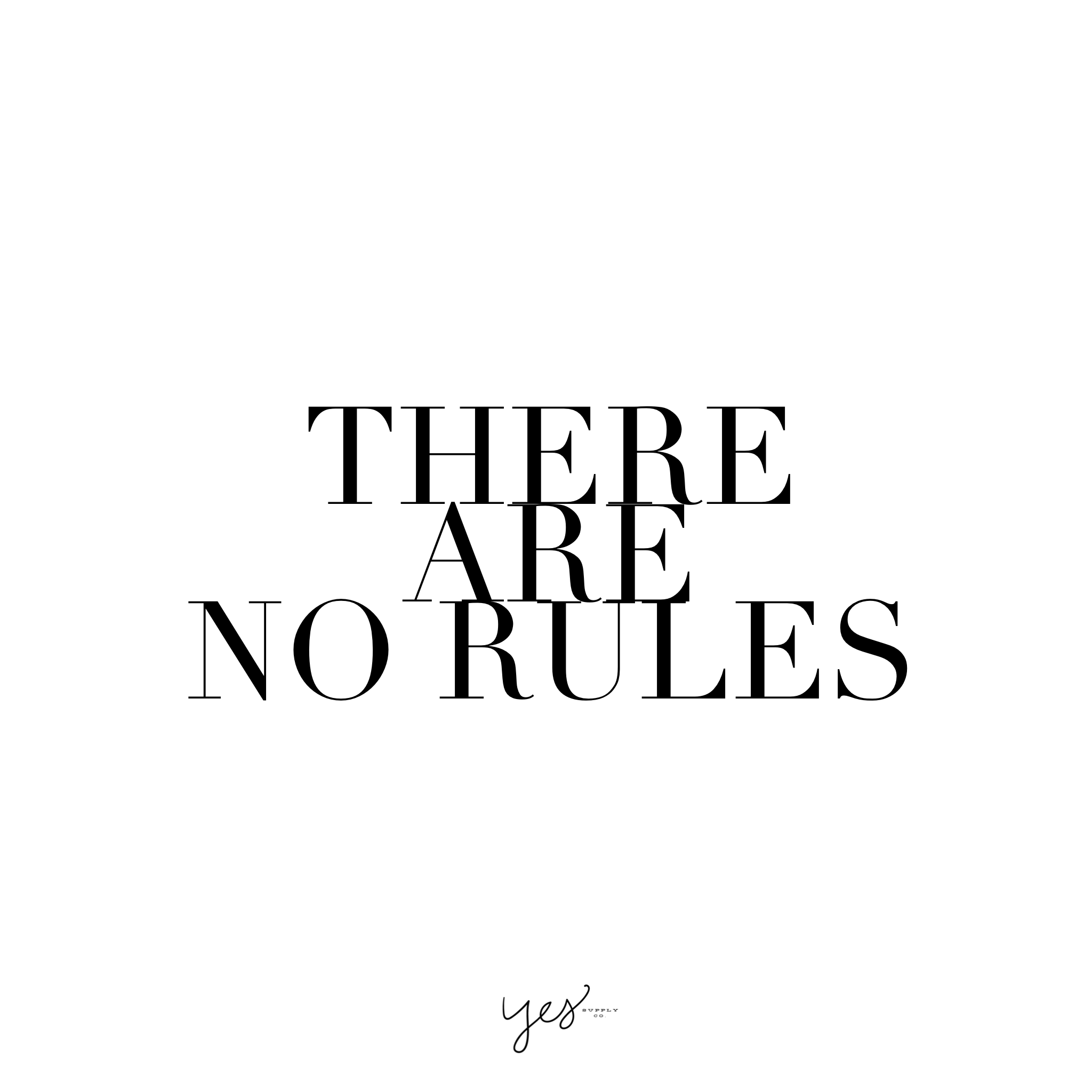 There are no rules. For more inspiration, quotes and tips on self-love and business for girlbosses and female creatives check out yessupply.co.