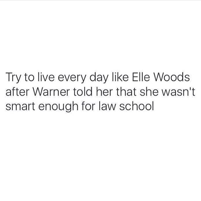 Try to live every day like Elle Woods, after Warner told her that she wasn't smart enough for law school. For more inspiration, quotes and tips on self-love and business for girlbosses and female creatives check out yessupply.co.