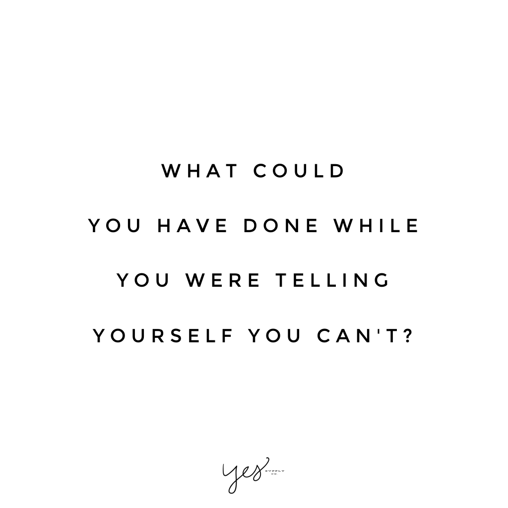 What could you have done while you were telling yourself you can't. For more inspiration, quotes and tips on self-love and business for girlbosses and female creatives check out yessupply.co.