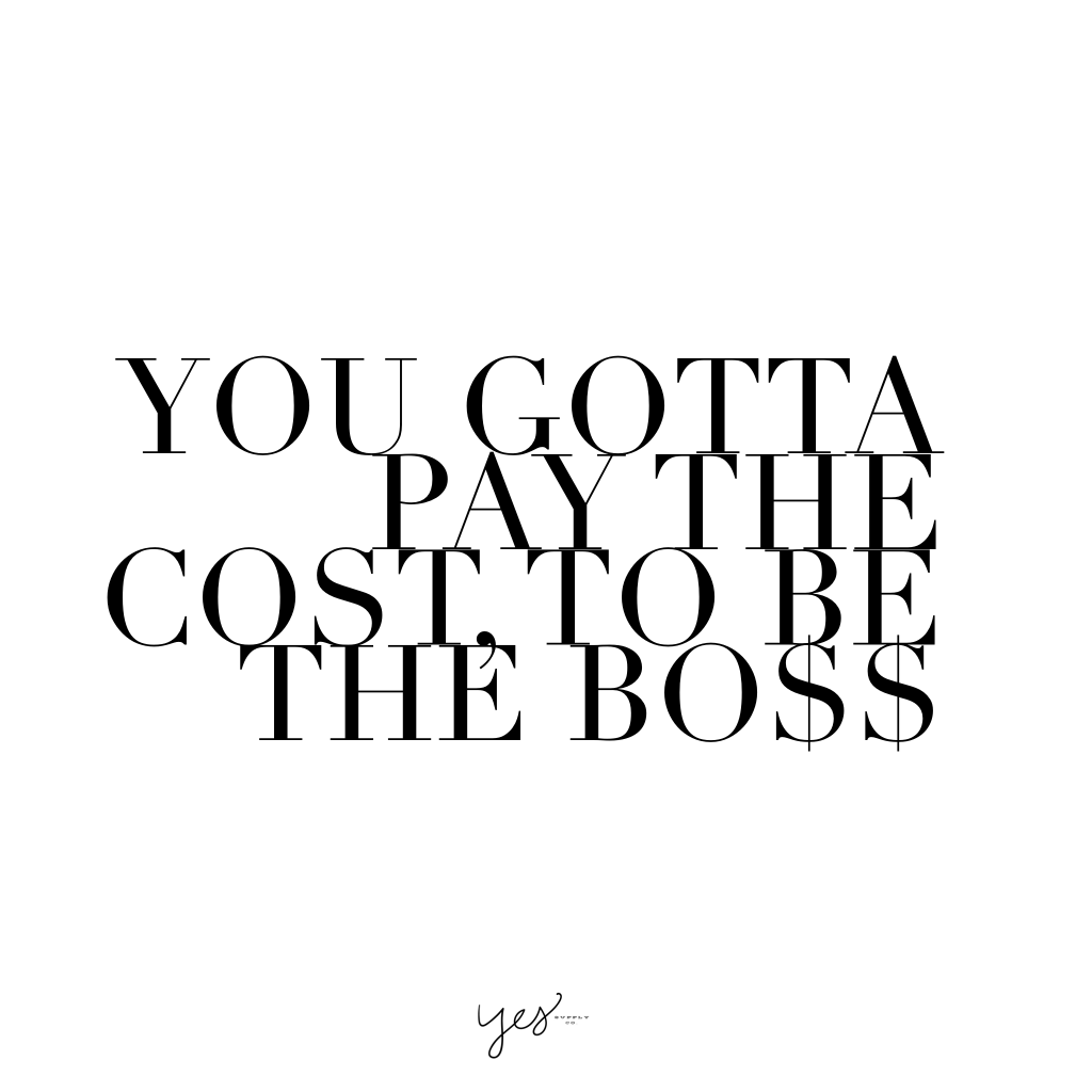 You gotta pay the cost to be the boss. For more inspiration, quotes and tips on self-love and business for girlbosses and female creatives check out yessupply.co.