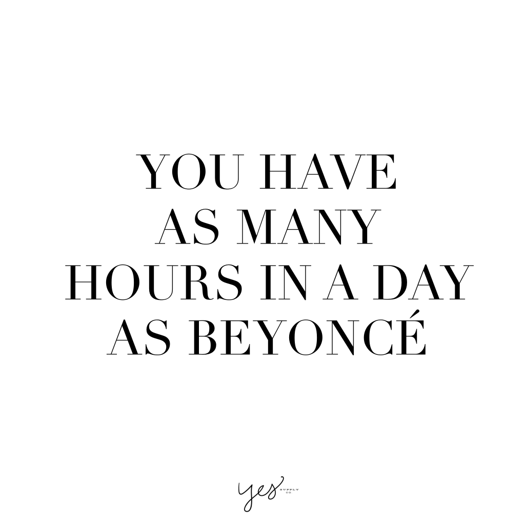 You have as many hours in a day as beyonce. For more inspiration, quotes and tips on self-love and business for girlbosses and female creatives check out yessupply.co.