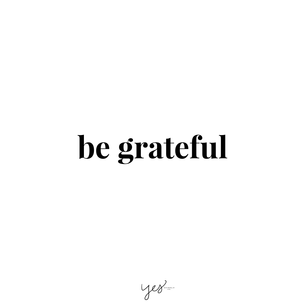 be grateful. For more inspiration, quotes and tips on self-love and business for girlbosses and female creatives check out yessupply.co.