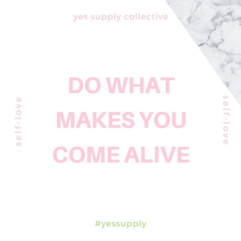 do what makes you come alive. For more inspiration, quotes and tips on self-love and business for girlbosses and female creatives check out yessupply.co.