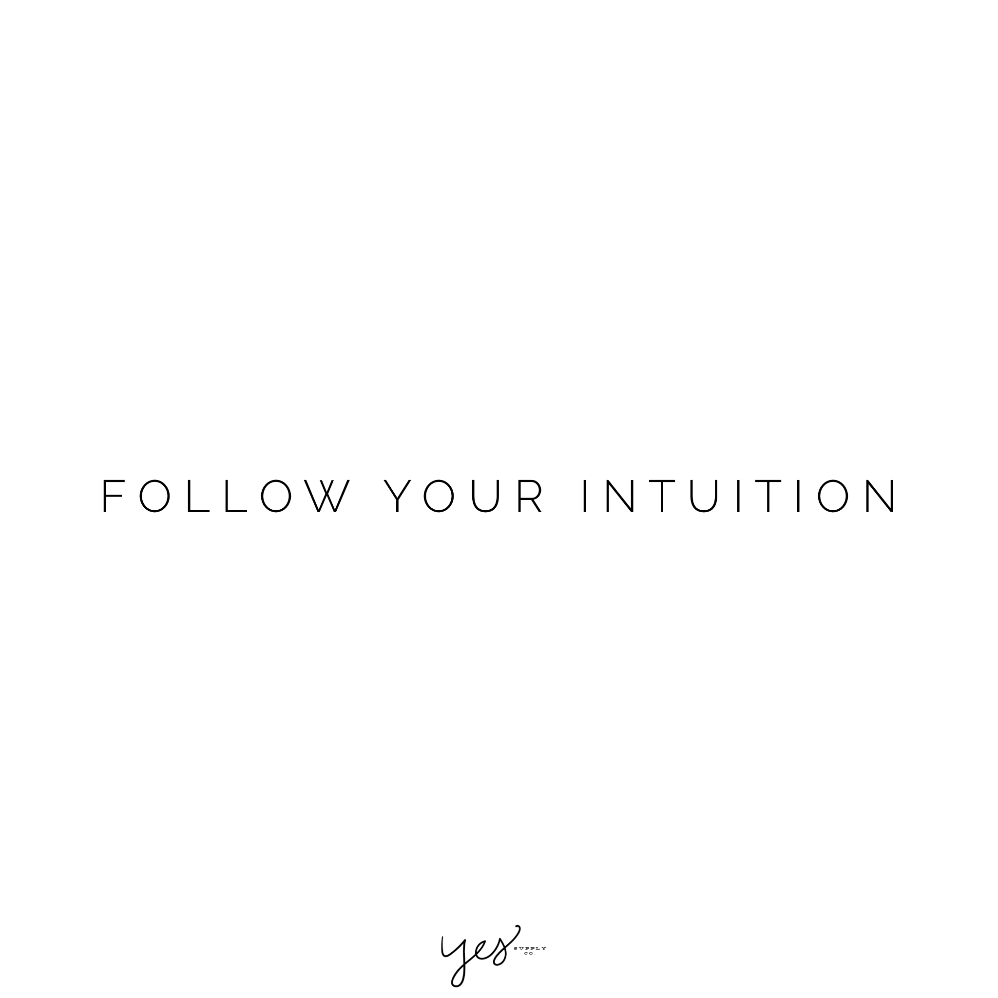 Follow Your Intuition Yes Supply Co