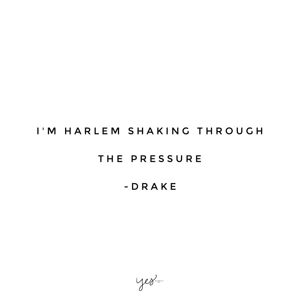 i'm harlem shaking through the pressure. For more inspiration, quotes and tips on self-love and business for girlbosses and female creatives check out yessupply.co.