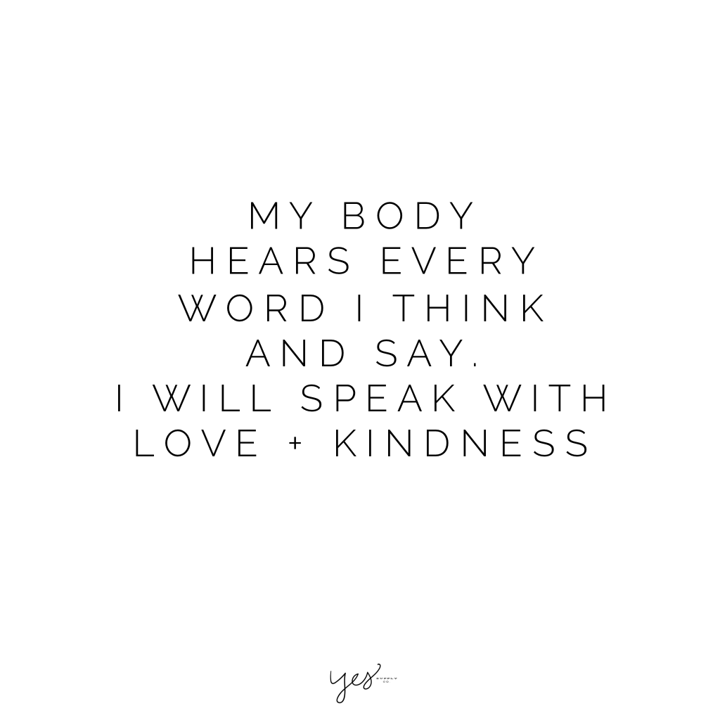 my body hears every word i think and say i will speak with love + kindness. For more inspiration, quotes and tips on self-love and business for girlbosses and female creatives check out yessupply.co.