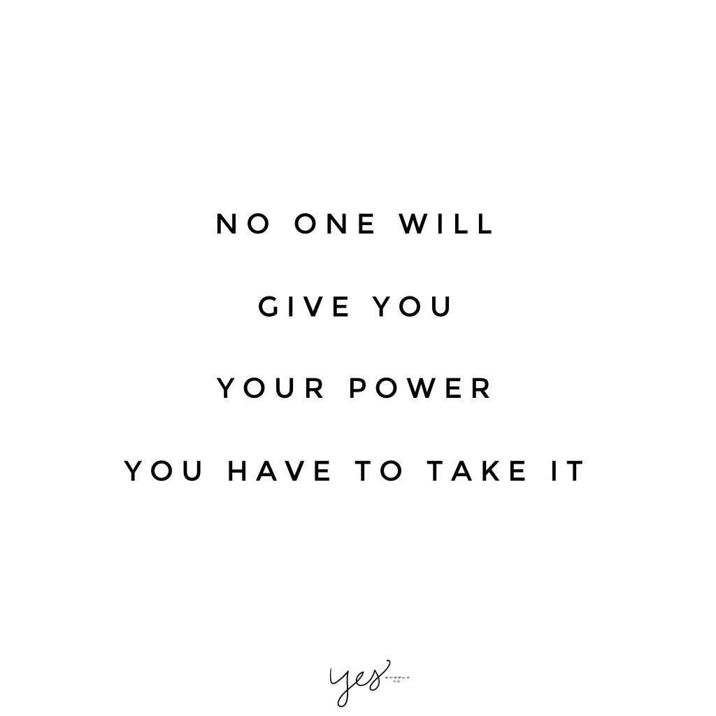 no one will give you your power you have to take it. For more inspiration, quotes and tips on self-love and business for girlbosses and female creatives check out yessupply.co.
