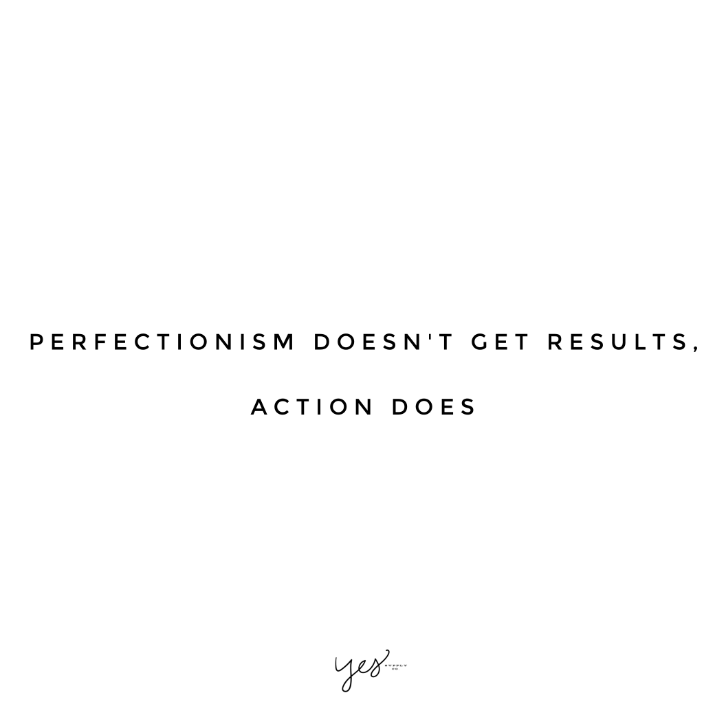 perfectionism doesn't get results action does. For more inspiration, quotes and tips on self-love and business for girlbosses and female creatives check out yessupply.co.