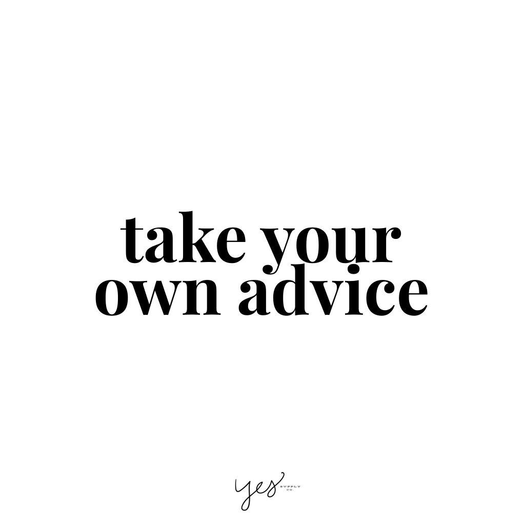 take your own advice. For more inspiration, quotes and tips on self-love and business for girlbosses and female creatives check out yessupply.co.