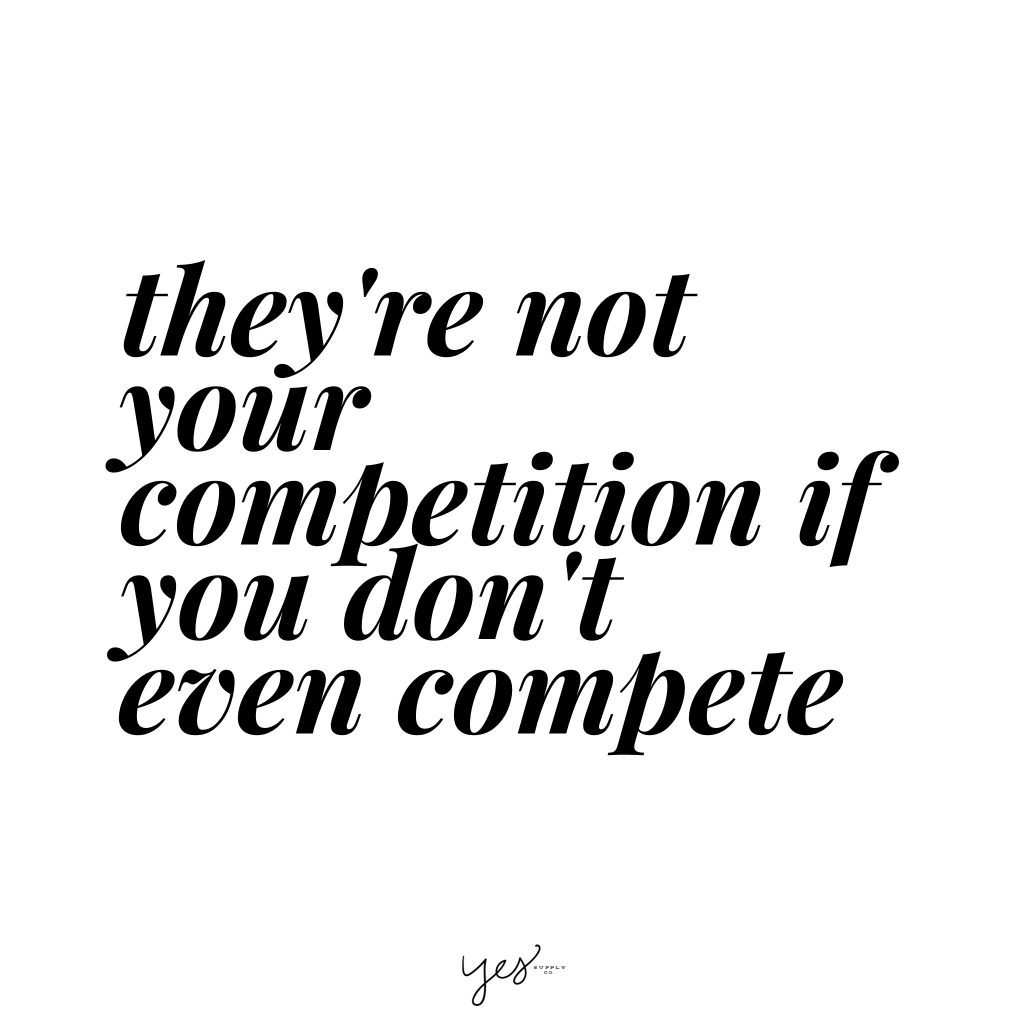 they're not your competition if you don't even compete. For more inspiration, quotes and tips on self-love and business for girlbosses and female creatives check out yessupply.co.