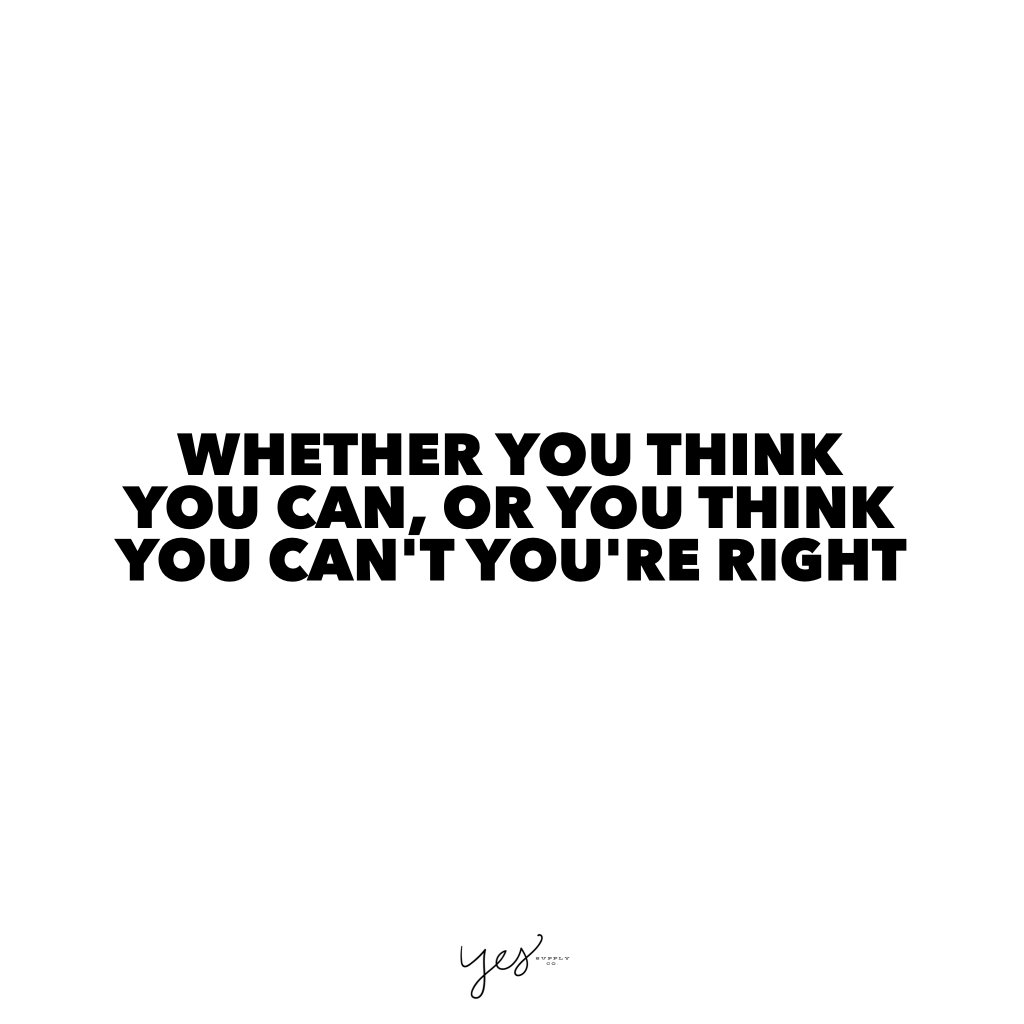 whether you think you can, or you think you can't, you're right. For more inspiration, quotes and tips on self-love and business for girlbosses and female creatives check out yessupply.co.