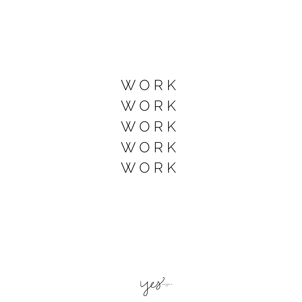 work work work work work. For more inspiration, quotes and tips on self-love and business for girlbosses and female creatives check out yessupply.co.