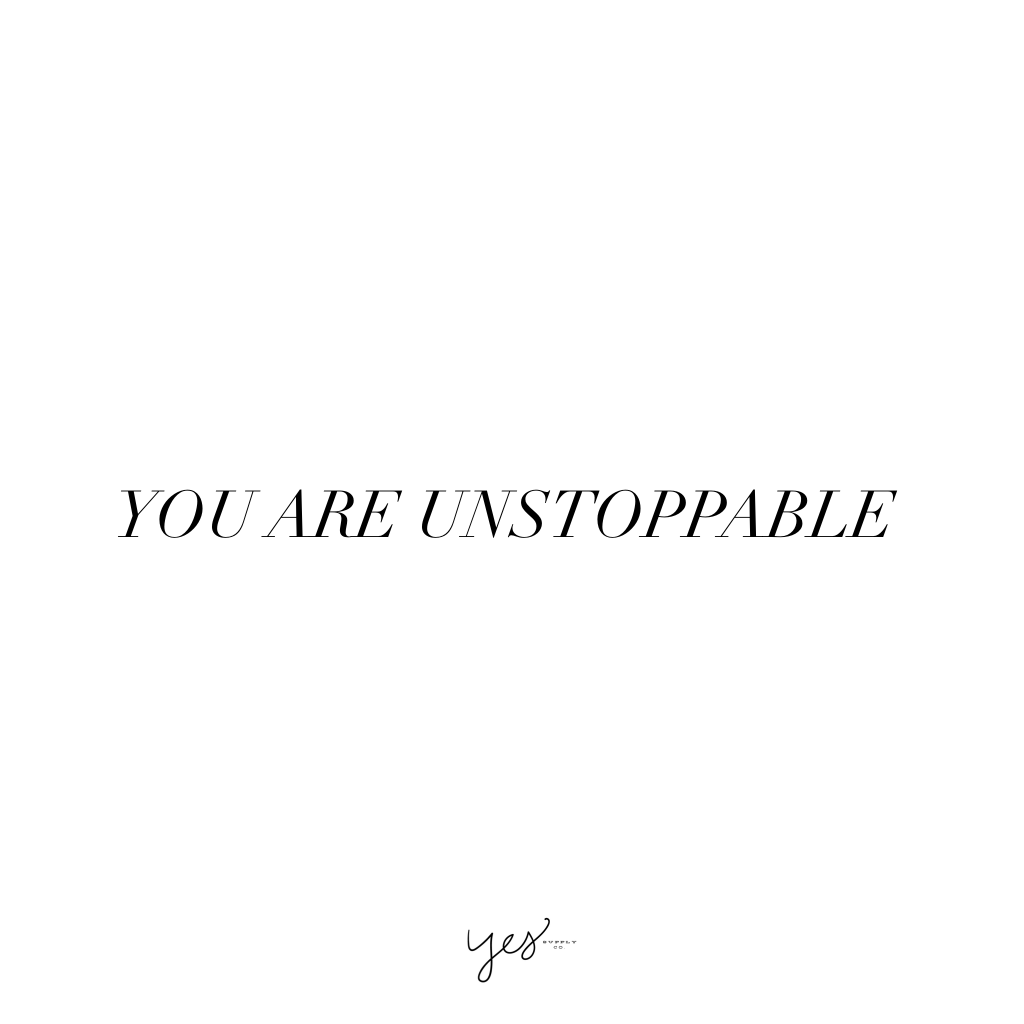 you are unstoppable. For more inspiration, quotes and tips on self-love and business for girlbosses and female creatives check out yessupply.co.
