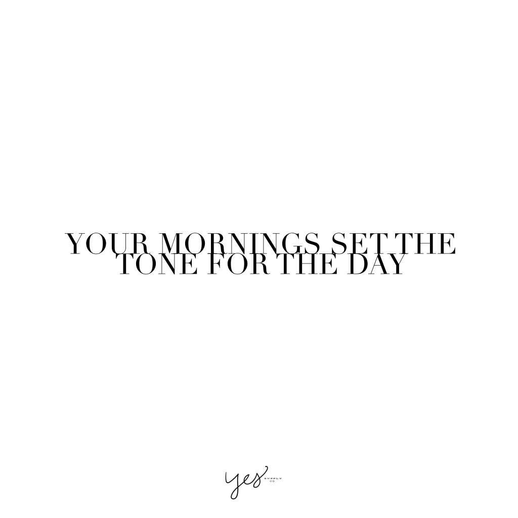 your mornings set the tone for the day. For more inspiration, quotes and tips on self-love and business for girlbosses and female creatives check out yessupply.co.