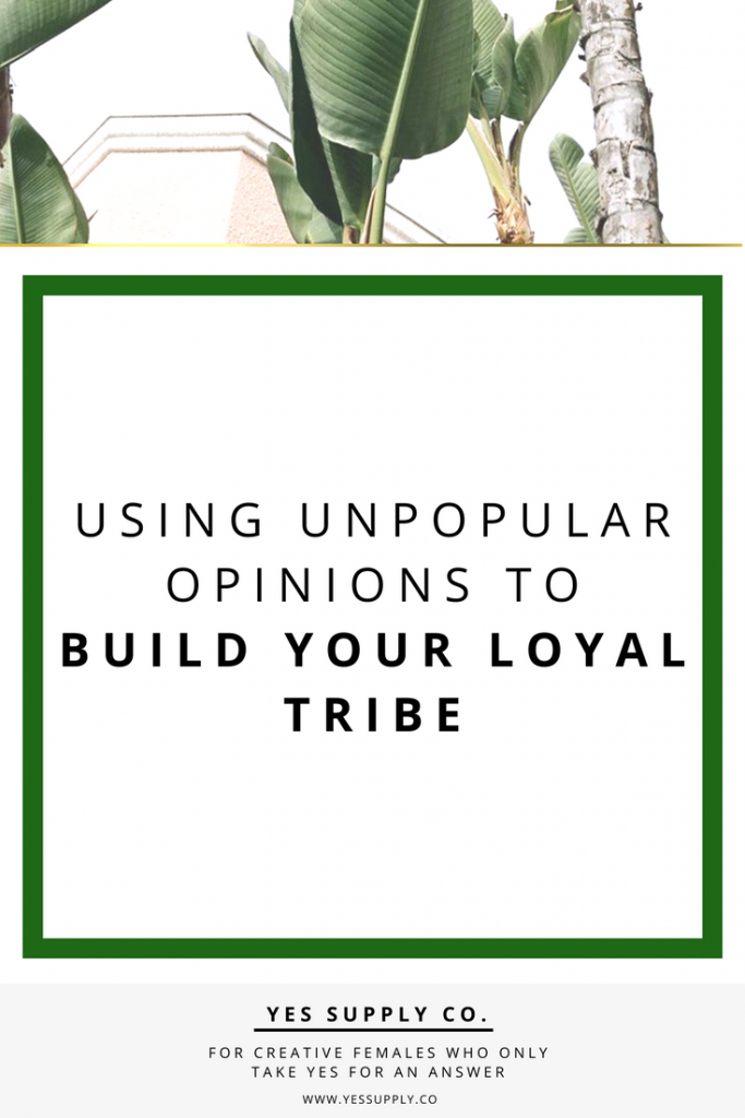 You can find a tribe that loves you harder than you ever thought possible by voicing your unpopular opinions. Read more at Yes Supply!