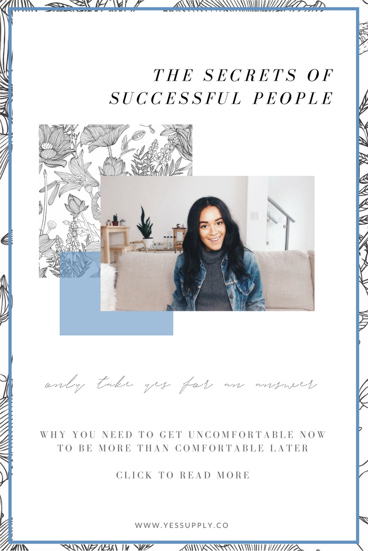Wondering what some of the secrets of success people are? In this article I show you how successful people get UNCOMFORTABLE to get comfortable later. This is perfect for you if you are a coach, consultant, blogger, instagrammer, business owner, millennial, entrepreneur. Learn new habits, traits, mindset techniques, routines that will help you! Repin to save for later and head to www.yessupply.co to read and watch.