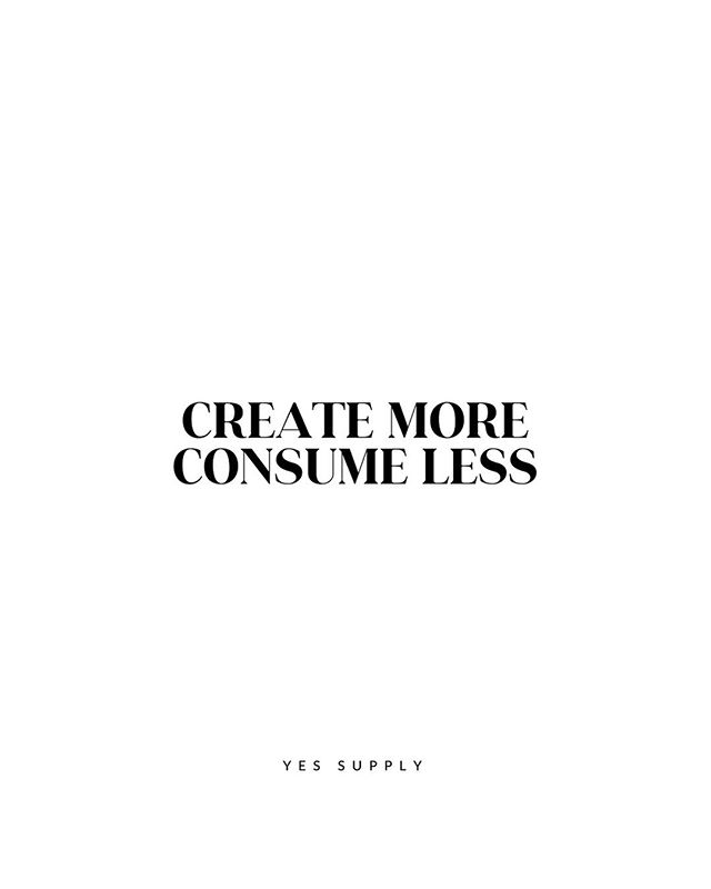 Create More Consume Less
